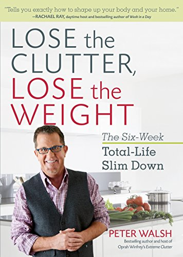 9781623366674: Lose the Clutter, Lose the Weight: The Six-Week Total-Life Slim Down