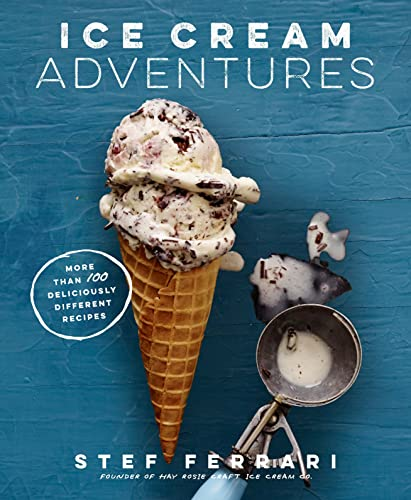 Ice Cream Adventures: Deliciously Different Recipes From: Ferrari, Stef