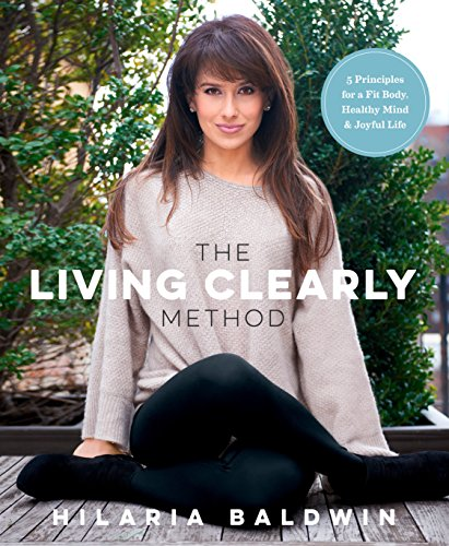 The Living Clearly Method: 5 Principles for a Fit Body, Healthy Mind & Joyful Life: Baldwin, ...