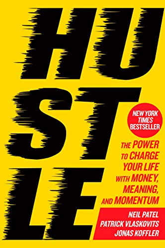 Hustle: The Power to Charge Your Life with Money, Meaning, and Momentum: Neil Patel; Patrick ...