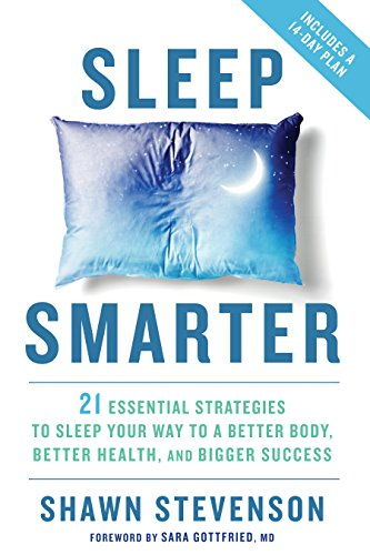 9781623367398: Sleep Smarter: 21 Essential Strategies to Sleep Your Way to A Better Body, Better Health, and Bigger Success
