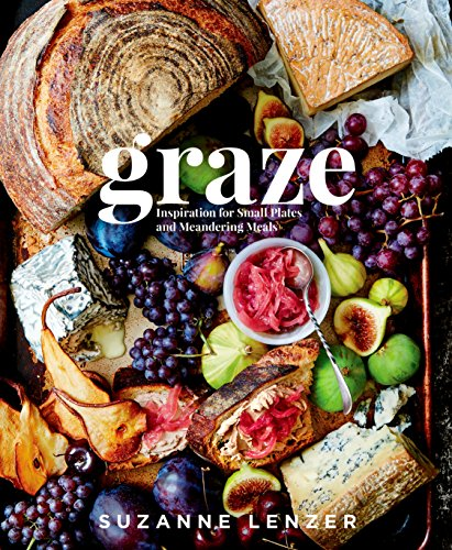 Graze: Inspiration for Small Plates and Meandering Meals: Suzanne Lenzer