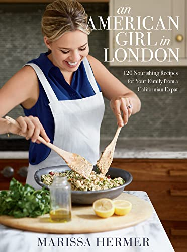 9781623368159: An American Girl in London: 120 Nourishing Recipes for Your Family from a Californian Expat