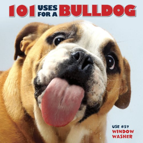 101 Uses for a Bulldog: Willow Creek Press