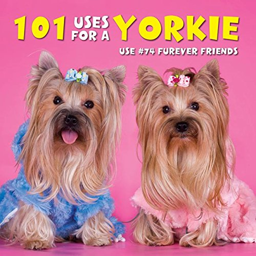 101 Uses For A Yorkie: Willow Creek Press