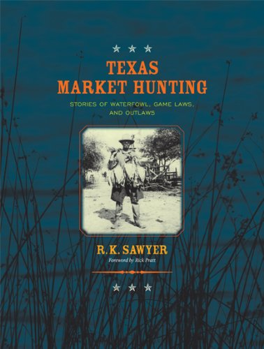 9781623490119: Texas Market Hunting: Stories of Waterfowl, Game Laws, and Outlaws (Gulf Coast Books, sponsored by Texas A&M University-Corpus Christi)