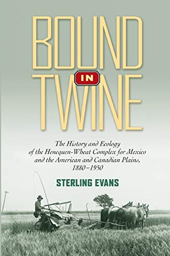 9781623490478: Bound in Twine: The History and Ecology of the Henequen-Wheat Complex for Mexico and the American and Canadian Plains, 1880-1950 (Environmental History Series)