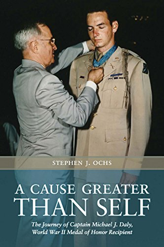 9781623491536: A Cause Greater than Self: The Journey of Captain Michael J. Daly, World War II Medal of Honor Recipient (Williams-Ford Texas A&M University Military History Series)