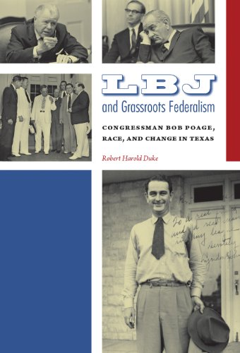 LBJ and Grassroots Federalism: Congressman Bob Poage, Race, and Change in Texas (Centennial Series ...