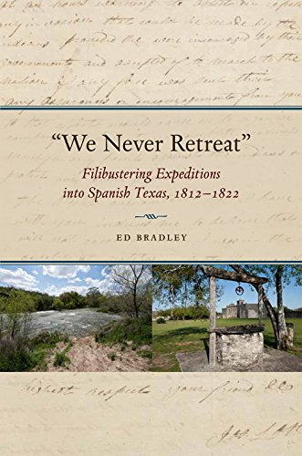 9781623492571: We Never Retreat: Filibustering Expeditions into Spanish Texas, 1812-1822