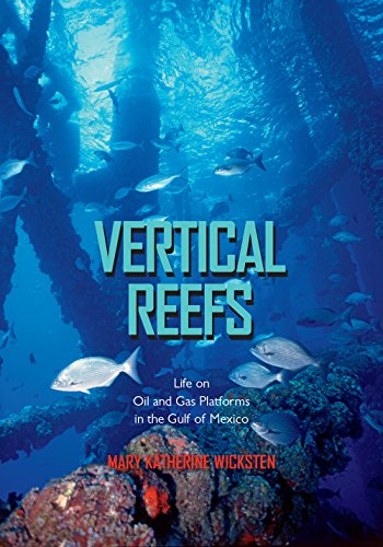9781623493110: Vertical Reefs: Life on Oil and Gas Platforms in the Gulf of Mexico (Gulf Coast Books, sponsored by Texas A&M University-Corpus Christi)