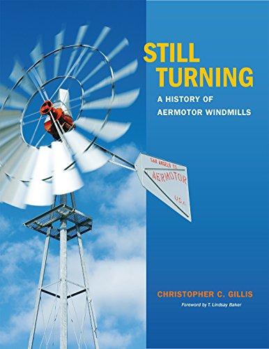 Still Turning: A History of Aermotor Windmills (Hardcover): Christopher C. Gillis