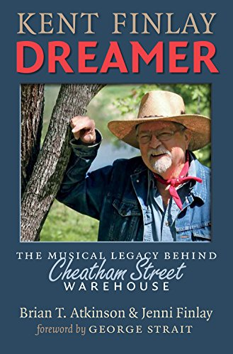 9781623493783: Kent Finlay, Dreamer: The Musical Legacy behind Cheatham Street Warehouse (John and Robin Dickson Series in Texas Music, sponsored by the Center for Texas)