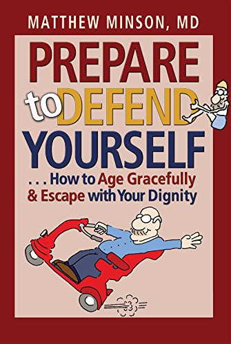 Prepare to Defend Yourself . . .: How to Age Gracefully and Escape with Your Dignity: Matthew ...