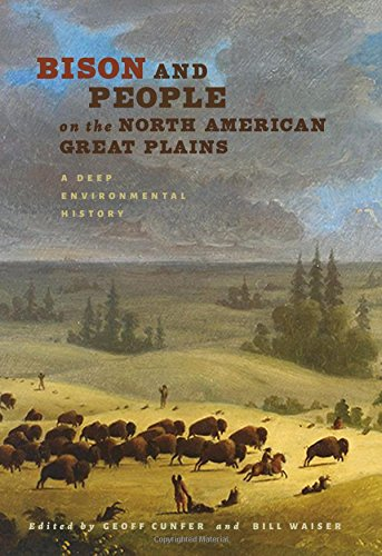 Bison and People on the North American Great Plains: A Deep Environmental History (Hardcover): ...