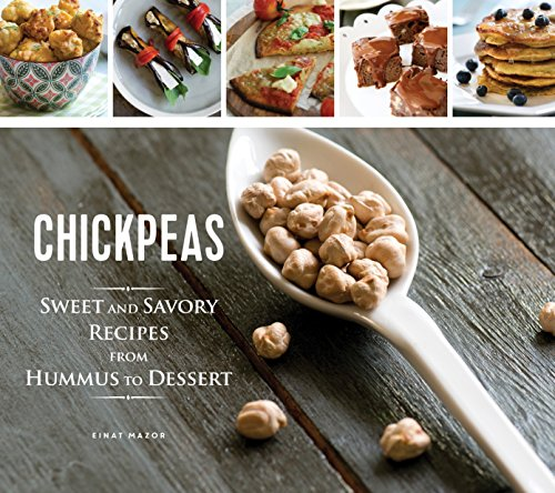 9781623540746: Chickpeas: Sweet and Savory Recipes from Hummus to Dessert