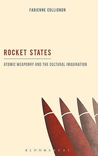 9781623560041: Rocket States: Atomic Weaponry and the Cultural Imagination