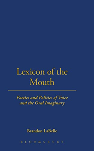 9781623560263: Lexicon of the Mouth: Poetics and Politics of Voice and the Oral Imaginary