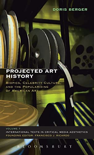 9781623560324: Projected Art History: Biopics, Celebrity Culture, and the Popularizing of American Art (International Texts in Critical Media Aesthetics)