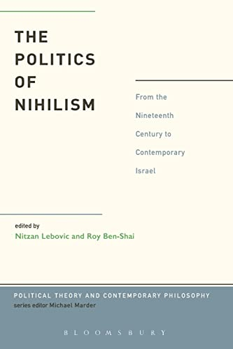9781623561482: The Politics of Nihilism: From the Nineteenth Century to Contemporary Israel (Political Theory and Contemporary Philosophy)