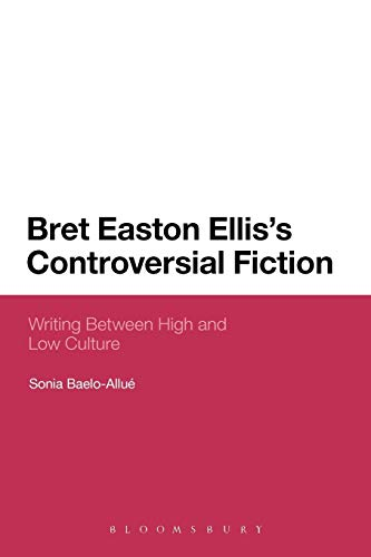 9781623562458: Bret Easton Ellis's Controversial Fiction: Writing Between High and Low Culture (Continuum Literary Studies)