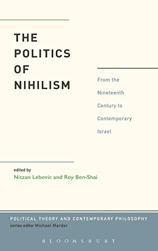9781623562564: The Politics of Nihilism: From the Nineteenth Century to Contemporary Israel (Political Theory and Contemporary Philosophy)