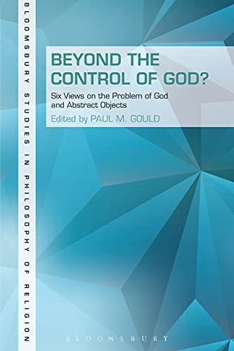 9781623563653: Beyond the Control of God?: Six Views on The Problem of God and Abstract Objects (Bloomsbury Studies in Philosophy of Religion)
