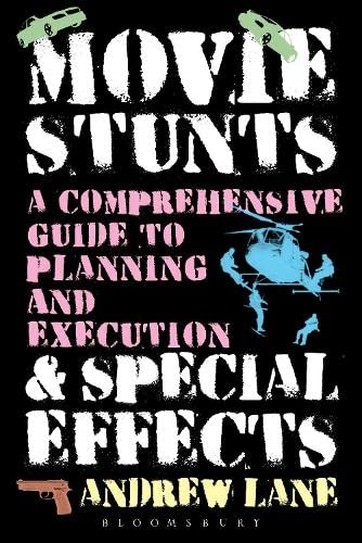 9781623563660: Movie Stunts & Special Effects: A Comprehensive Guide to Planning and Execution