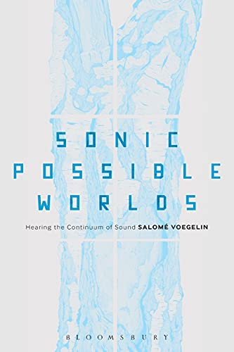 9781623565091: Sonic Possible Worlds: Hearing the Continuum of Sound