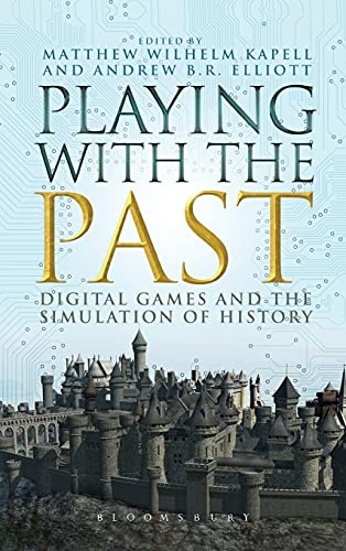 9781623566142: Playing with the Past: Digital Games and the Simulation of History