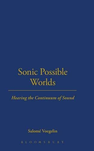 9781623567040: Sonic Possible Worlds: Hearing the Continuum of Sound