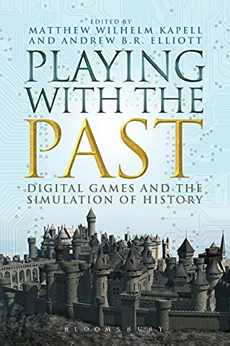 9781623567286: Playing with the Past: Digital Games and the Simulation of History