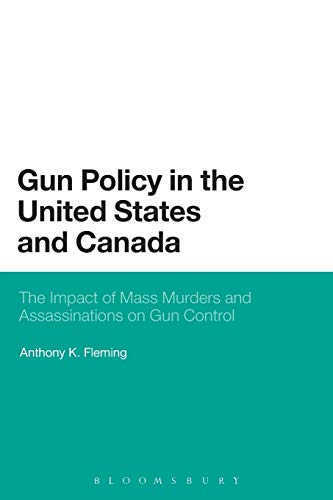 9781623567682: Gun Policy in the United States and Canada: The Impact of Mass Murders and Assassinations on Gun Control