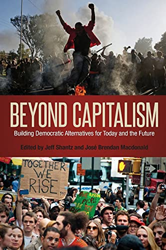 Beyond Capitalism: Building Democratic Alternatives for Today and the Future (Guides for the ...