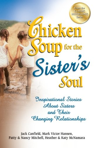 Chicken Soup for the Sister's Soul: Inspirational Stories About Sisters and Their Changing Relationships (Chicken Soup for the Soul) (1623610044) by Canfield, Jack; Hansen, Mark Victor; Aubery, Patty