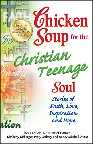 9781623610104: Chicken Soup for the Christian Teenage Soul: Stories of Faith, Love, Inspiration and Hope (Chicken Soup for the Teenage Soul)