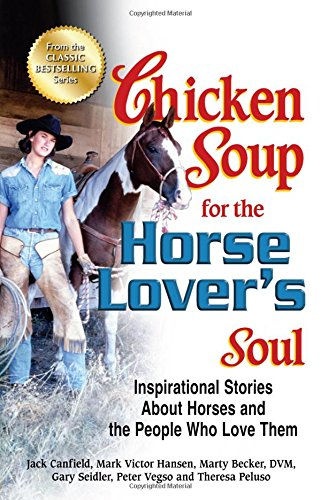 9781623610111: Chicken Soup for the Horse Lover's Soul: Inspirational Stories About Horses and the People Who Love Them (Chicken Soup for the Soul)