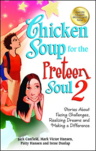 Chicken Soup for the Preteen Soul 2: Stories About Facing Challenges, Realizing Dreams and Making a Difference (Chicken Soup for the Soul) (1623610184) by Jack Canfield; Mark Victor Hansen; Patty Hansen