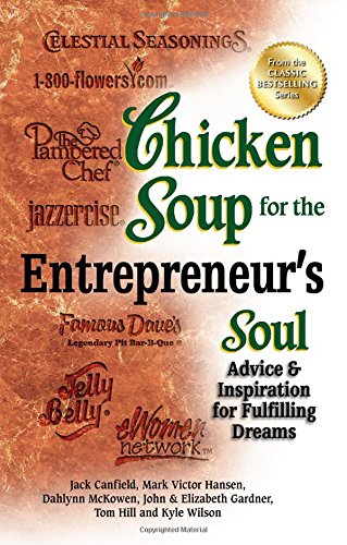 9781623610272: Chicken Soup for the Entrepreneur's Soul: Advice & Inspiration for Fulfilling Dreams (Chicken Soup for the Soul)