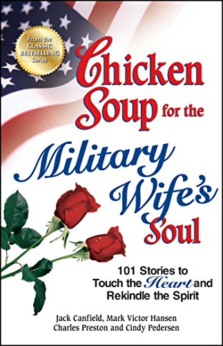 9781623610289: Chicken Soup for the Military Wife's Soul: 101 Stories to Touch the Heart and Rekindle the Spirit (Chicken Soup for the Soul)