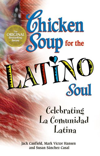 9781623610296: Chicken Soup for the Latino Soul: Celebrating La Comunidad Latina