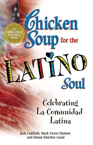 9781623610296: Chicken Soup for the Latino Soul: Celebrating La Comunidad Latina