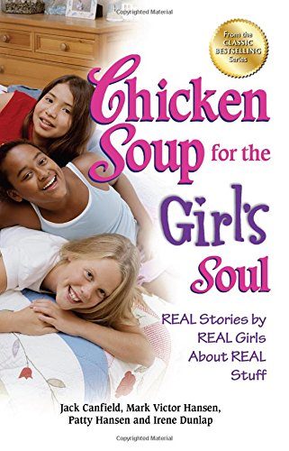 9781623610319: Chicken Soup for the Girl's Soul: Real Stories by Real Girls about Real Stuff (Chicken Soup for the Soul)