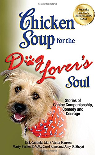 9781623610340: Chicken Soup for the Dog Lover's Soul: Stories of Canine Companionship, Comedy and Courage (Chicken Soup for the Soul)