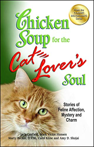 9781623610364: Chicken Soup for the Cat Lover's Soul: Stories of Feline Affection, Mystery and Charm (Chicken Soup for the Soul)