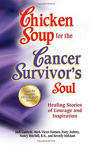 9781623610395: Chicken Soup for the Cancer Survivor's Soul *was Chicken Soup fo: Healing Stories of Courage and Inspiration (Chicken Soup for the Soul)