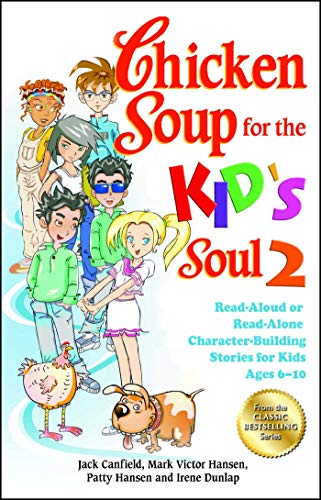 Chicken Soup for the Kid's Soul 2: Read-Aloud or Read-Alone Character-Building Stories for Kids Ages 6-10 (Chicken Soup for the Soul) (1623610419) by Jack Canfield; Mark Victor Hansen; Patty Hansen