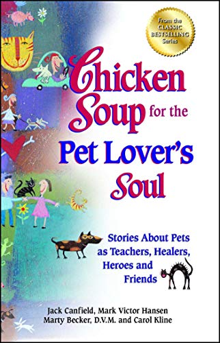 9781623610555: Chicken Soup for the Pet Lover's Soul: Stories about Pets as Teachers, Healers, Heroes and Friends (Chicken Soup for the Soul)