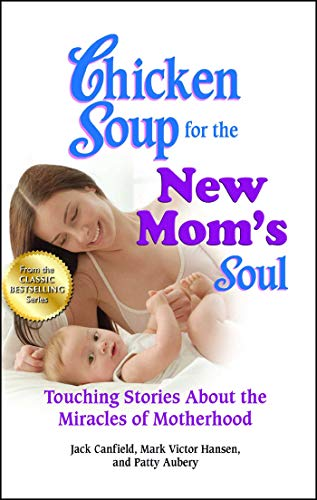 9781623610586: Chicken Soup for the New Mom's Soul: Touching Stories about the Miracles of Motherhood (Chicken Soup for the Soul)