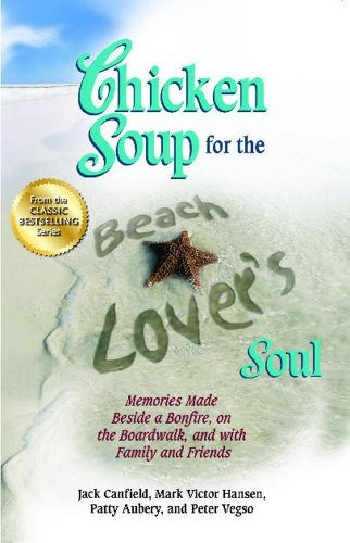 Chicken Soup for the Beach Lover's Soul: Memories Made Beside a Bonfire, on the Boardwalk and ...